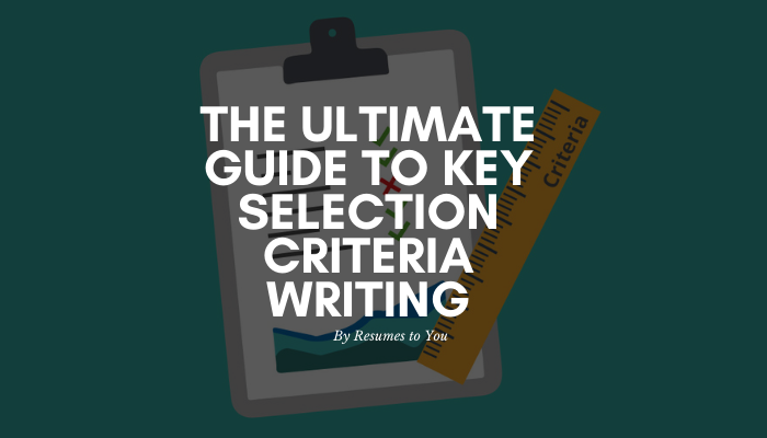 The Ultimate Guide To Key Selection Criteria Writing